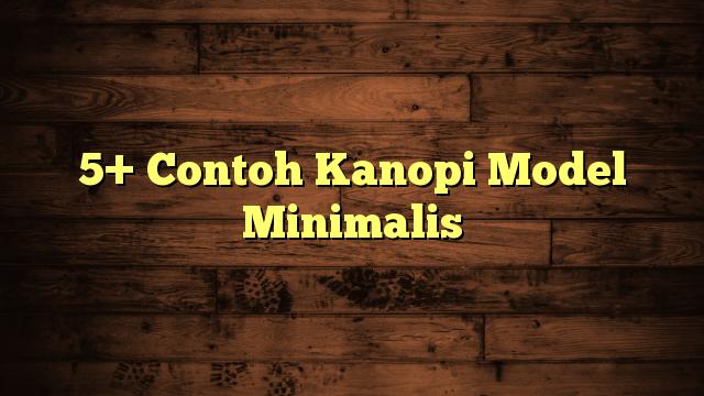 5+ Contoh Kanopi Model Minimalis