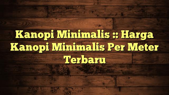 Kanopi Minimalis :: Harga Kanopi Minimalis Per Meter Terbaru